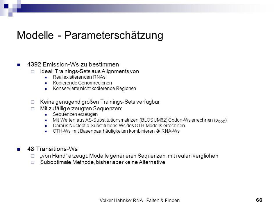 Volker Hähnke: RNA - Falten & Finden66 Modelle - Parameterschätzung 4392 Emission-Ws zu bestimmen  Ideal: Trainings-Sets aus Alignments von Real exis