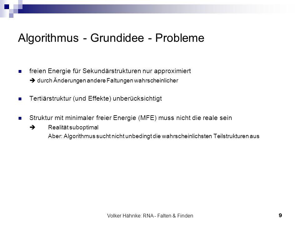 Volker Hähnke: RNA - Falten & Finden9 Algorithmus - Grundidee - Probleme freien Energie für Sekundärstrukturen nur approximiert  durch Änderungen and