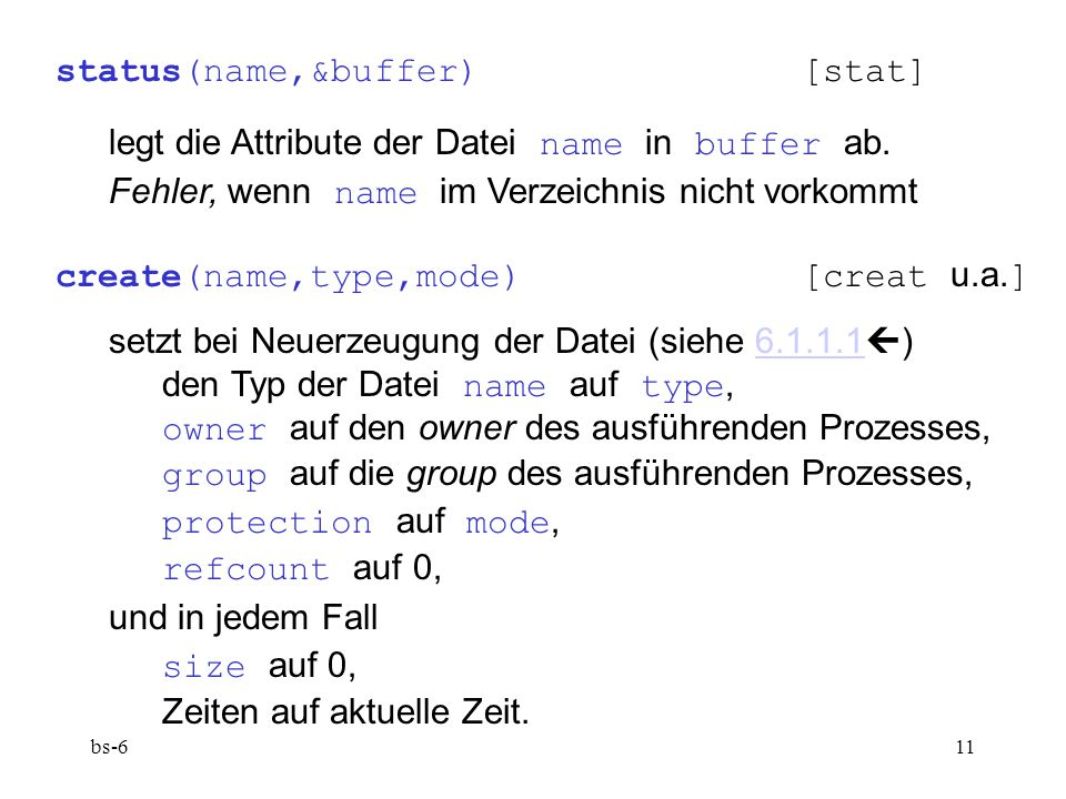 bs-611 status(name,&buffer)[stat] legt die Attribute der Datei name in buffer ab.