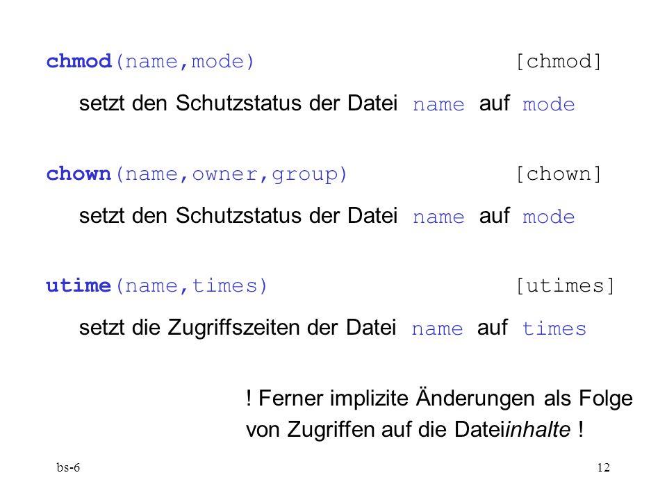 bs-612 chmod(name,mode)[chmod] setzt den Schutzstatus der Datei name auf mode chown(name,owner,group)[chown] setzt den Schutzstatus der Datei name auf mode utime(name,times)[utimes] setzt die Zugriffszeiten der Datei name auf times .