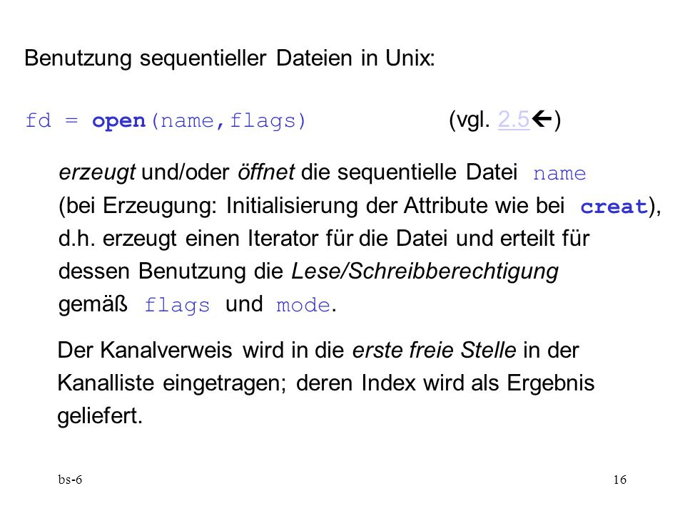 bs-616 Benutzung sequentieller Dateien in Unix: fd = open(name,flags) (vgl.