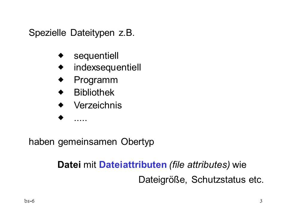 bs-63 Spezielle Dateitypen z.B.  sequentiell  indexsequentiell  Programm  Bibliothek  Verzeichnis ..... haben gemeinsamen Obertyp Datei mi