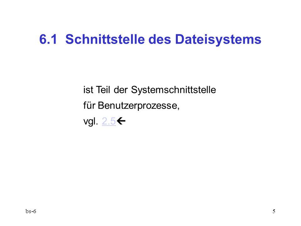 bs-65 6.1 Schnittstelle des Dateisystems ist Teil der Systemschnittstelle für Benutzerprozesse, vgl. 2.5 2.5
