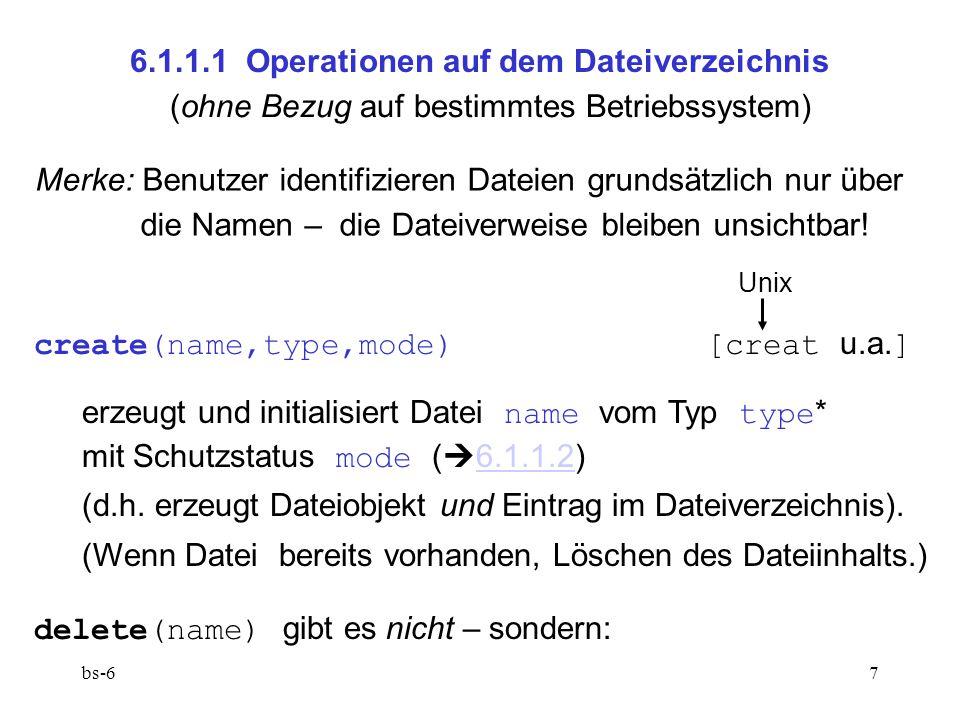 bs-67 6.1.1.1 Operationen auf dem Dateiverzeichnis (ohne Bezug auf bestimmtes Betriebssystem) Merke: Benutzer identifizieren Dateien grundsätzlich nur über die Namen – die Dateiverweise bleiben unsichtbar.
