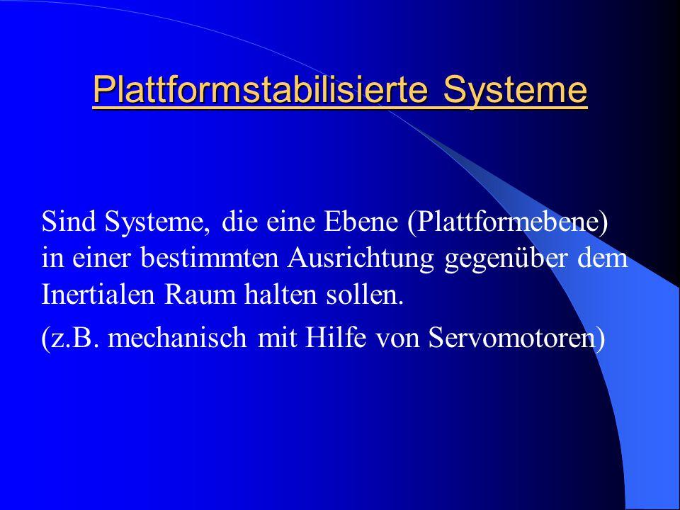 Plattformstabilisierte Systeme Sind Systeme, die eine Ebene (Plattformebene) in einer bestimmten Ausrichtung gegenüber dem Inertialen Raum halten soll