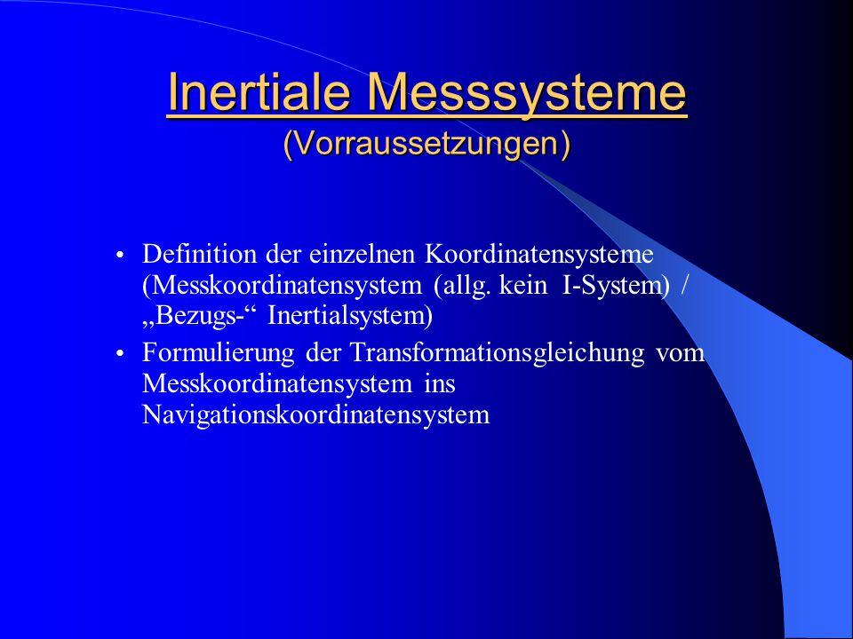 """Inertiale Messsysteme (Vorraussetzungen) Definition der einzelnen Koordinatensysteme (Messkoordinatensystem (allg. kein I-System) / """"Bezugs-"""" Inertial"""