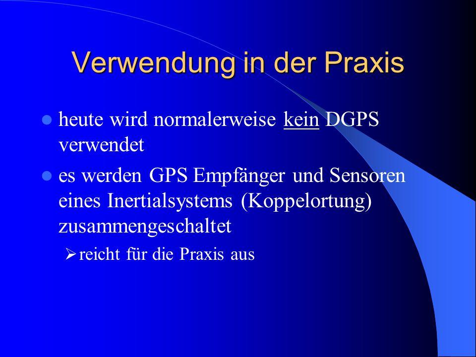 Verwendung in der Praxis heute wird normalerweise kein DGPS verwendet es werden GPS Empfänger und Sensoren eines Inertialsystems (Koppelortung) zusamm