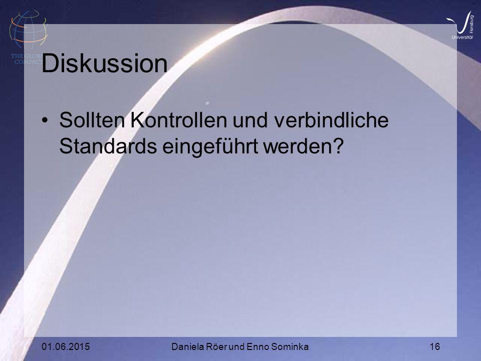 01.06.2015Daniela Röer und Enno Sominka16 Diskussion Sollten Kontrollen und verbindliche Standards eingeführt werden?