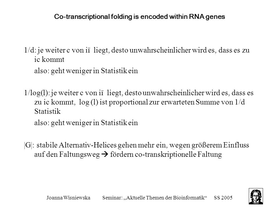 "Joanna WisniewskaSeminar: ""Aktuelle Themen der Bioinformatik""SS 2005 Co-transcriptional folding is encoded within RNA genes 1/d: je weiter c von iī li"