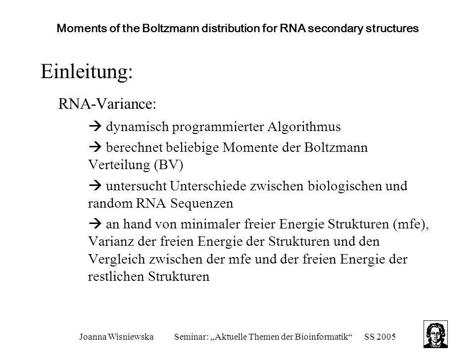 "Joanna WisniewskaSeminar: ""Aktuelle Themen der Bioinformatik""SS 2005 Moments of the Boltzmann distribution for RNA secondary structures Einleitung: RN"