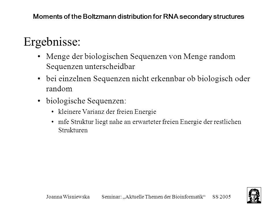 "Joanna WisniewskaSeminar: ""Aktuelle Themen der Bioinformatik""SS 2005 Moments of the Boltzmann distribution for RNA secondary structures Ergebnisse: Me"