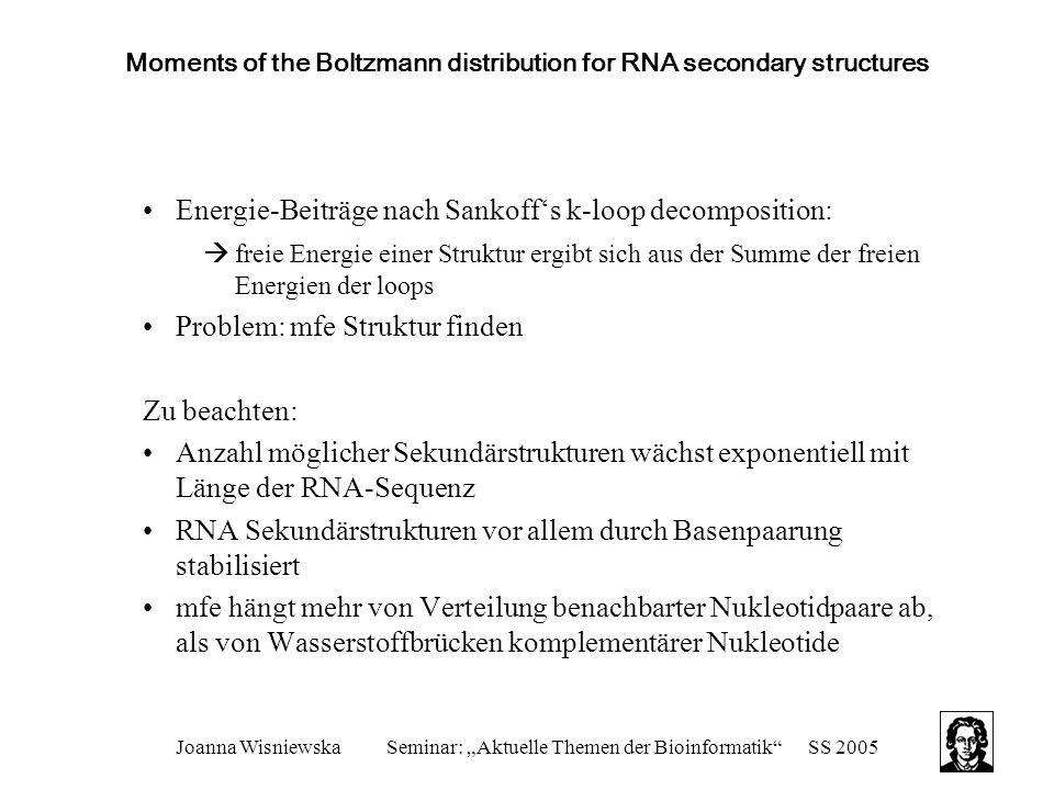 "Joanna WisniewskaSeminar: ""Aktuelle Themen der Bioinformatik""SS 2005 Moments of the Boltzmann distribution for RNA secondary structures Energie-Beiträ"