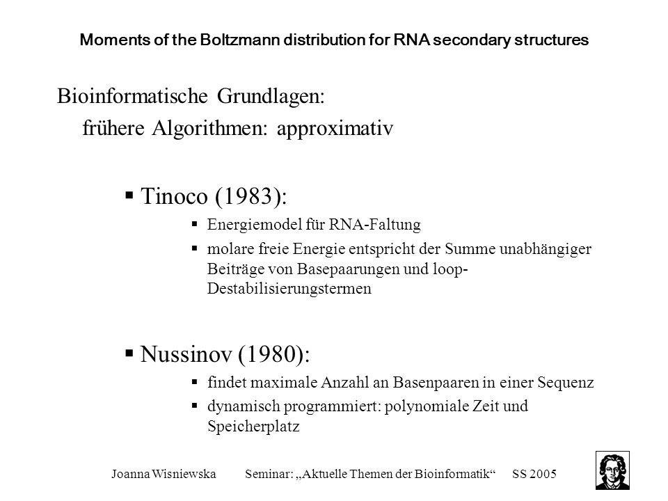 "Joanna WisniewskaSeminar: ""Aktuelle Themen der Bioinformatik""SS 2005 Moments of the Boltzmann distribution for RNA secondary structures Bioinformatisc"