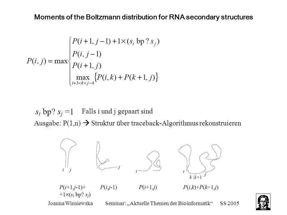 """Joanna WisniewskaSeminar: """"Aktuelle Themen der Bioinformatik SS 2005 Moments of the Boltzmann distribution for RNA secondary structures Falls i und j gepaart sind Ausgabe: P(1,n)  Struktur über traceback-Algorithmus rekonstruieren"""
