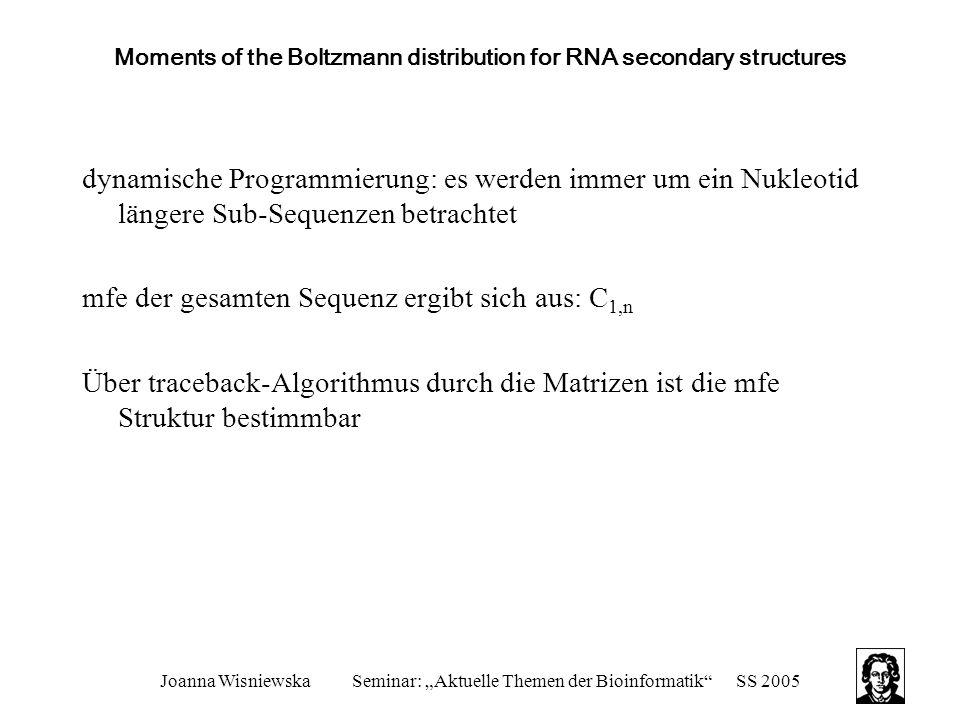 "Joanna WisniewskaSeminar: ""Aktuelle Themen der Bioinformatik""SS 2005 Moments of the Boltzmann distribution for RNA secondary structures dynamische Pro"