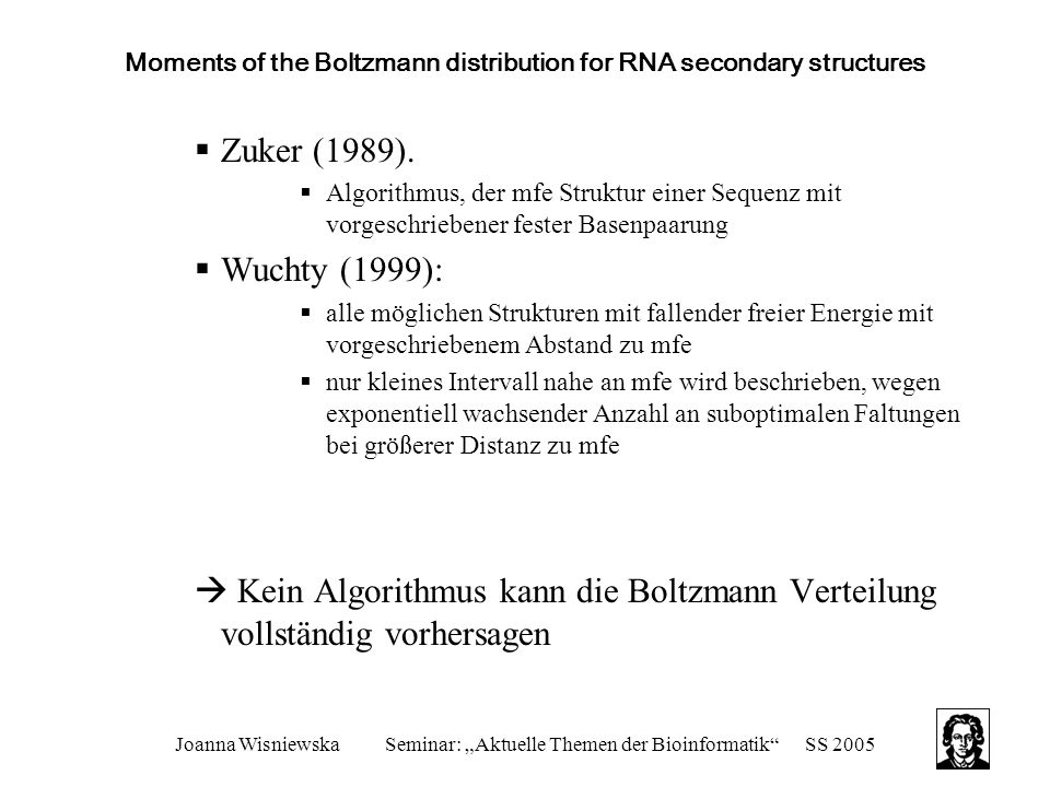 """Joanna WisniewskaSeminar: """"Aktuelle Themen der Bioinformatik""""SS 2005 Moments of the Boltzmann distribution for RNA secondary structures  Zuker (1989)"""