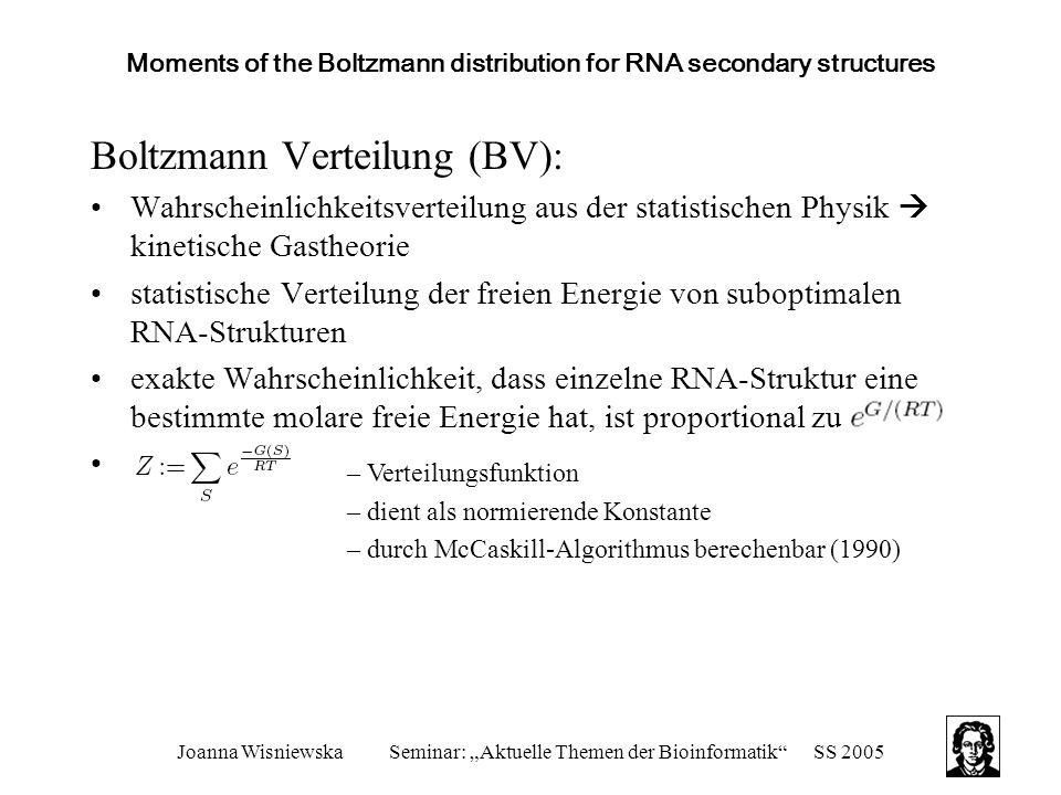 """Joanna WisniewskaSeminar: """"Aktuelle Themen der Bioinformatik""""SS 2005 Moments of the Boltzmann distribution for RNA secondary structures Boltzmann Vert"""