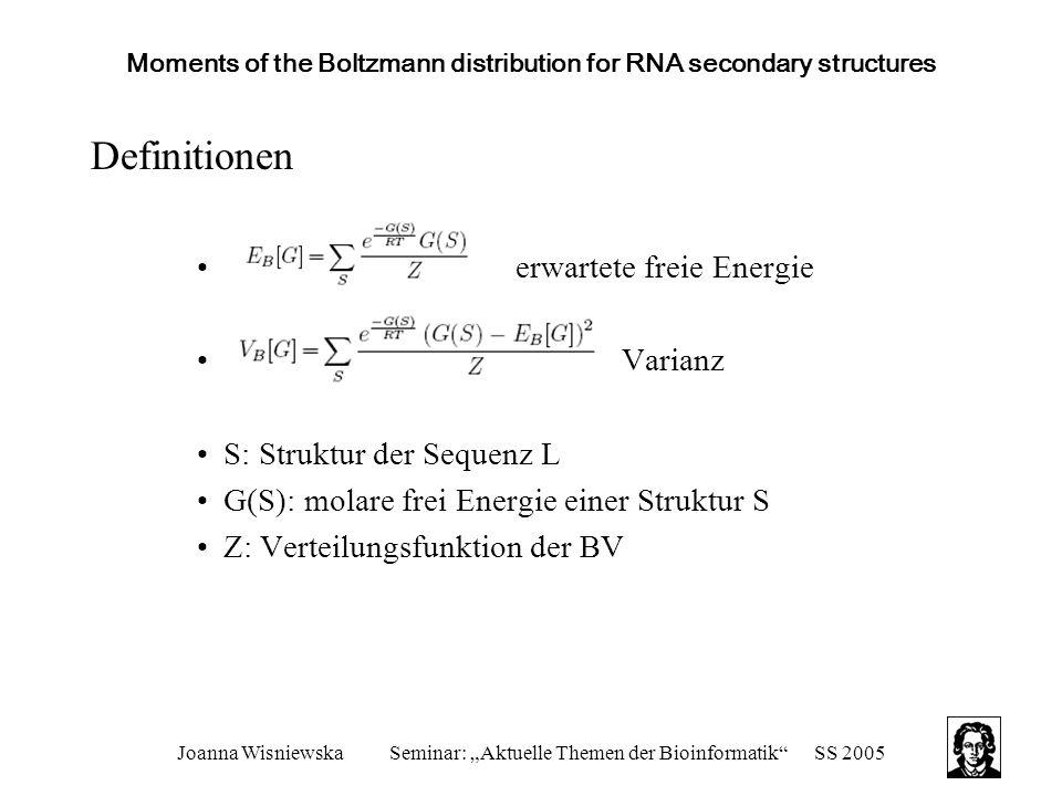 "Joanna WisniewskaSeminar: ""Aktuelle Themen der Bioinformatik""SS 2005 Moments of the Boltzmann distribution for RNA secondary structures Definitionen e"