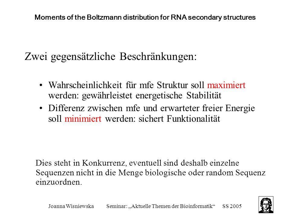 """Joanna WisniewskaSeminar: """"Aktuelle Themen der Bioinformatik""""SS 2005 Moments of the Boltzmann distribution for RNA secondary structures Zwei gegensätz"""