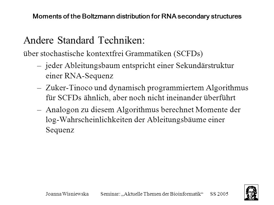 "Joanna WisniewskaSeminar: ""Aktuelle Themen der Bioinformatik""SS 2005 Moments of the Boltzmann distribution for RNA secondary structures Andere Standar"