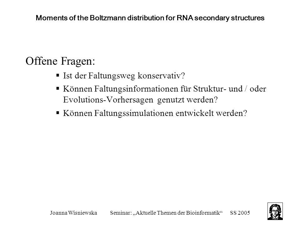 "Joanna WisniewskaSeminar: ""Aktuelle Themen der Bioinformatik""SS 2005 Moments of the Boltzmann distribution for RNA secondary structures Offene Fragen:"