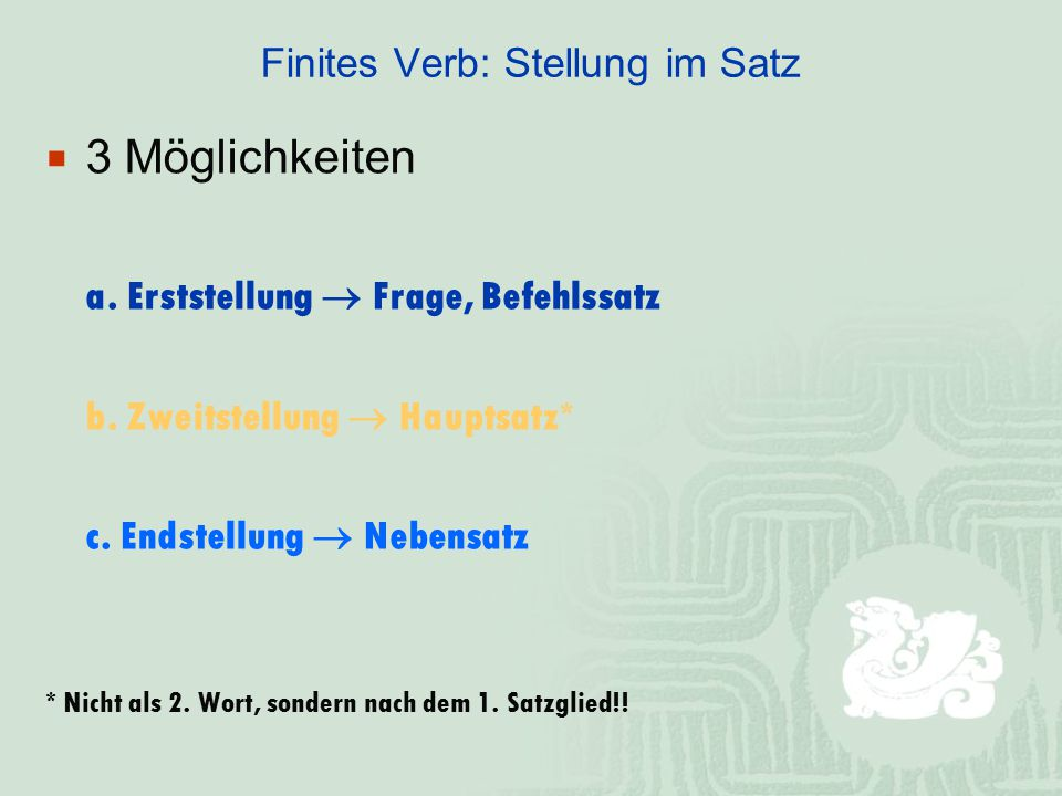 Finites Verb: Stellung im Satz  3 Möglichkeiten a.