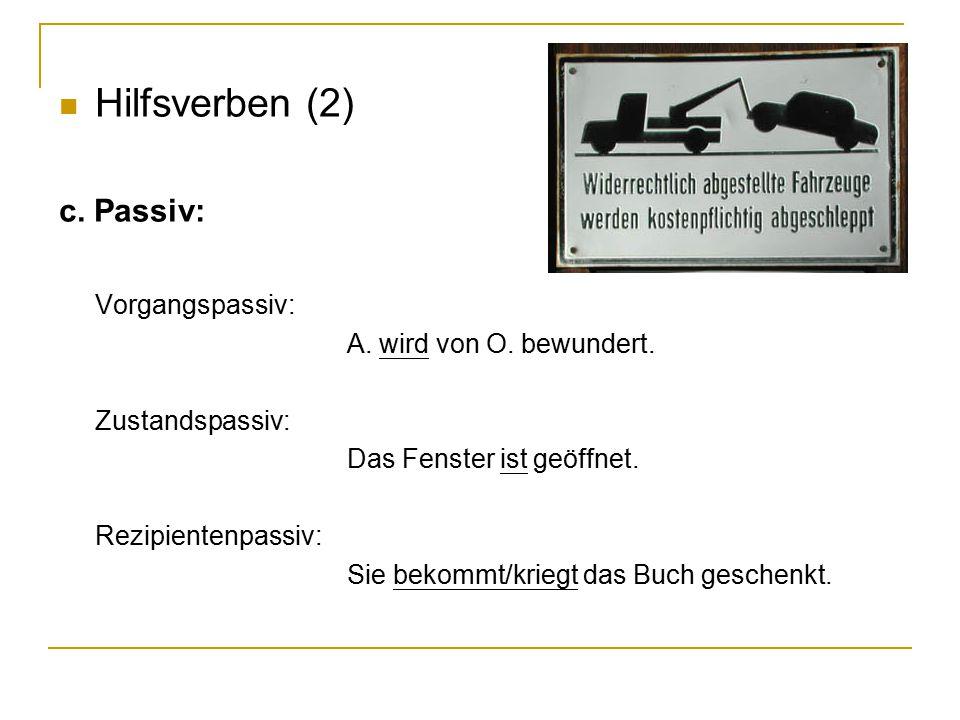 Hilfsverben (2) c.Passiv: Vorgangspassiv: A. wird von O.
