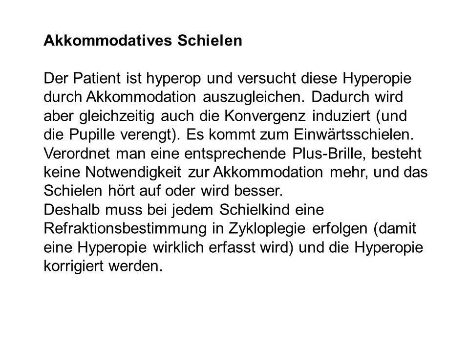 Akkommodatives Schielen Der Patient ist hyperop und versucht diese Hyperopie durch Akkommodation auszugleichen.