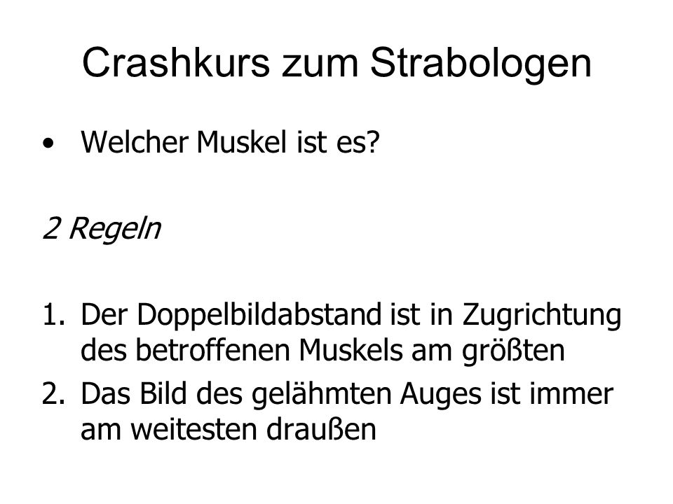 Crashkurs zum Strabologen Welcher Muskel ist es? 2 Regeln 1.Der Doppelbildabstand ist in Zugrichtung des betroffenen Muskels am größten 2.Das Bild des