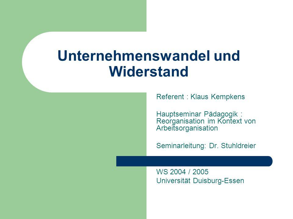 Unternehmenswandel und Widerstand Referent : Klaus Kempkens Hauptseminar Pädagogik : Reorganisation im Kontext von Arbeitsorganisation Seminarleitung: