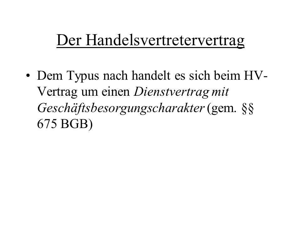 Der Handelsvertretervertrag Dem Typus nach handelt es sich beim HV- Vertrag um einen Dienstvertrag mit Geschäftsbesorgungscharakter (gem. §§ 675 BGB)