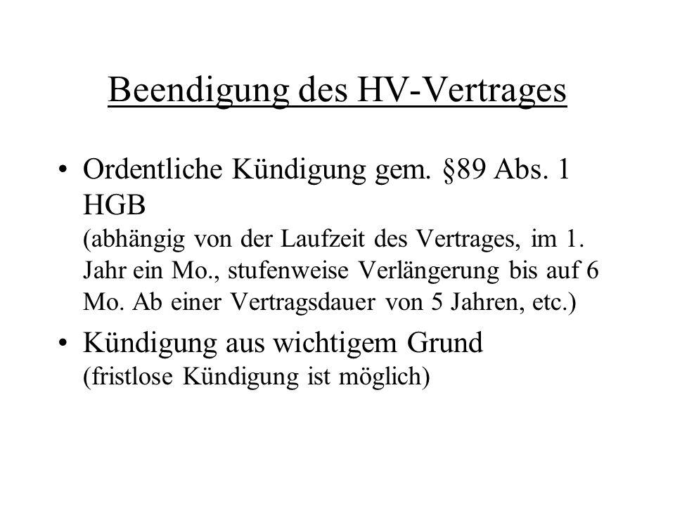 Beendigung des HV-Vertrages Ordentliche Kündigung gem. §89 Abs. 1 HGB (abhängig von der Laufzeit des Vertrages, im 1. Jahr ein Mo., stufenweise Verlän