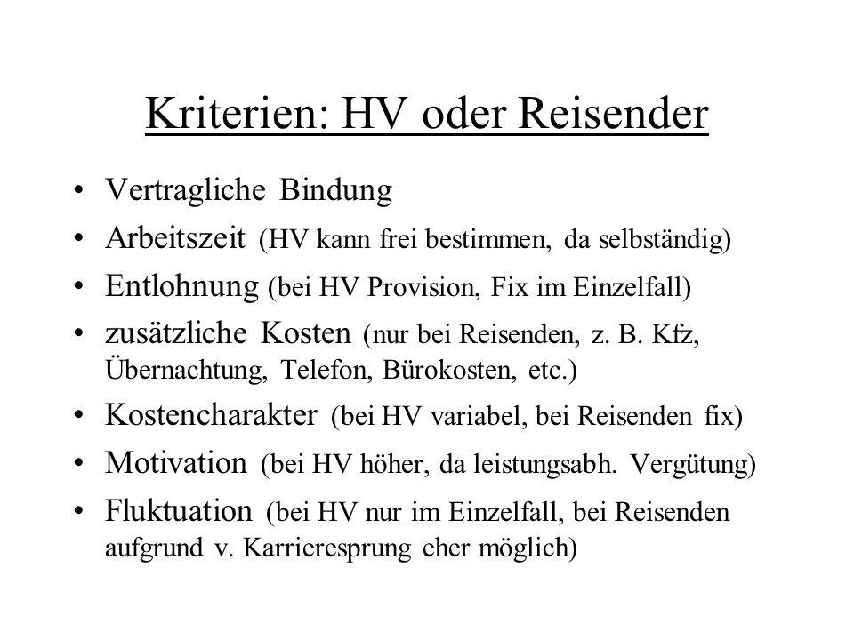 Kriterien: HV oder Reisender Vertragliche Bindung Arbeitszeit (HV kann frei bestimmen, da selbständig) Entlohnung (bei HV Provision, Fix im Einzelfall