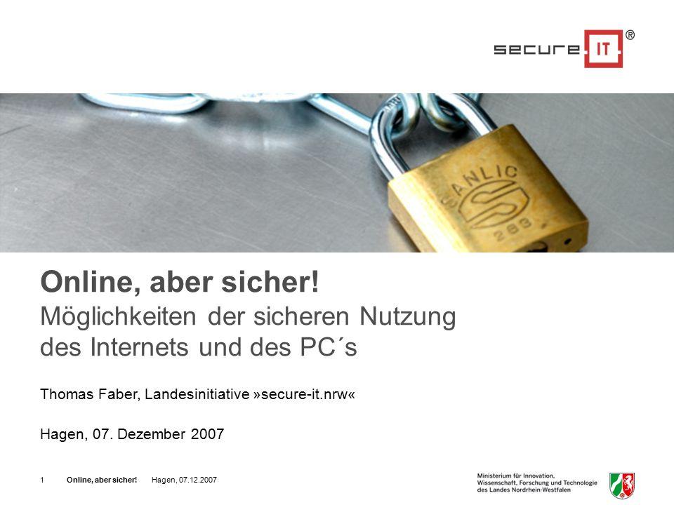 Online, aber sicher.Hagen, 07.12.200712 Wird werden die Sicherheitsziele erreicht.