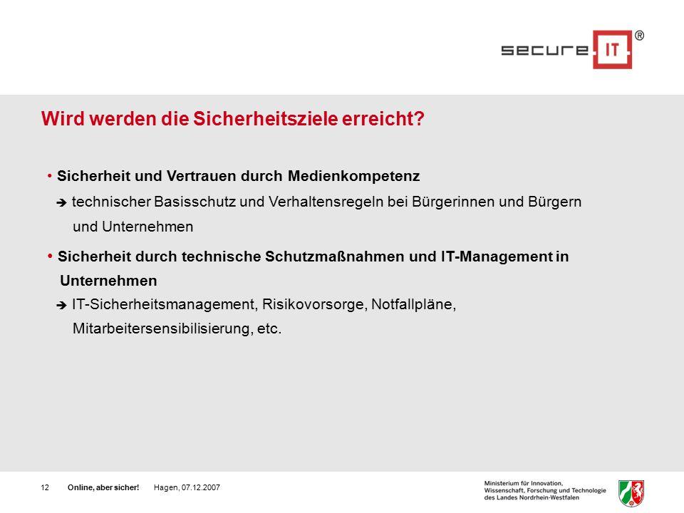Online, aber sicher. Hagen, 07.12.200712 Wird werden die Sicherheitsziele erreicht.