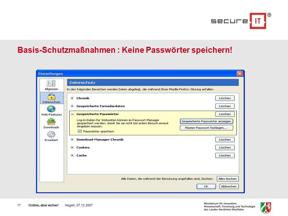 Online, aber sicher! Hagen, 07.12.200717 Basis-Schutzmaßnahmen : Keine Passwörter speichern!