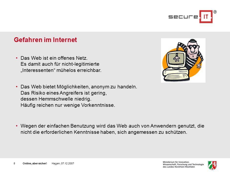 Online, aber sicher. Hagen, 07.12.20078 Gefahren im Internet Das Web ist ein offenes Netz.