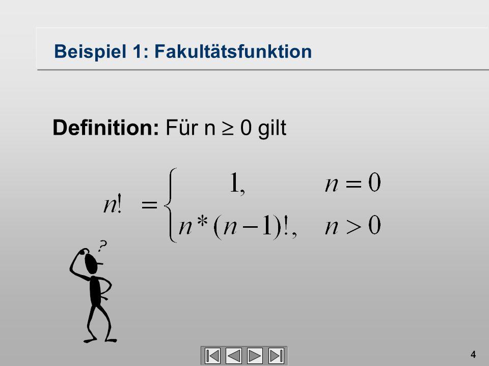 4 Definition: Für n  0 gilt Beispiel 1: Fakultätsfunktion