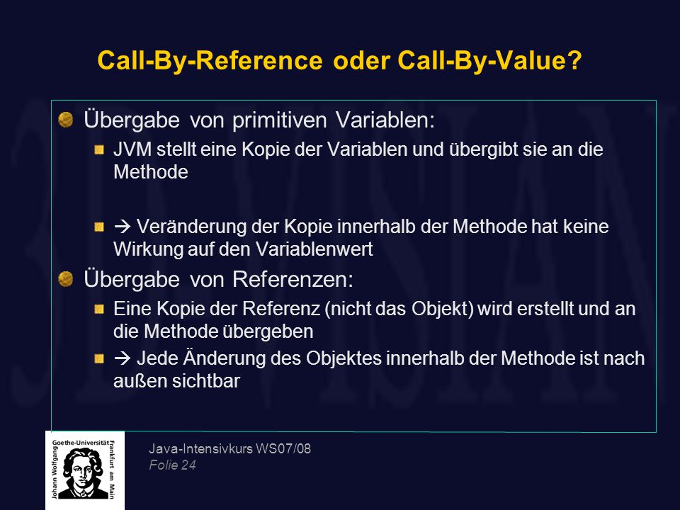 Java-Intensivkurs WS07/08 Folie 24 Call-By-Reference oder Call-By-Value.