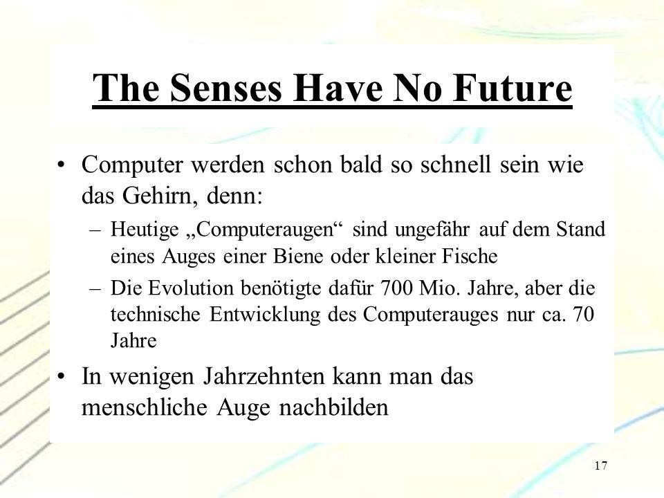 """17 The Senses Have No Future Computer werden schon bald so schnell sein wie das Gehirn, denn: –Heutige """"Computeraugen"""" sind ungefähr auf dem Stand ein"""