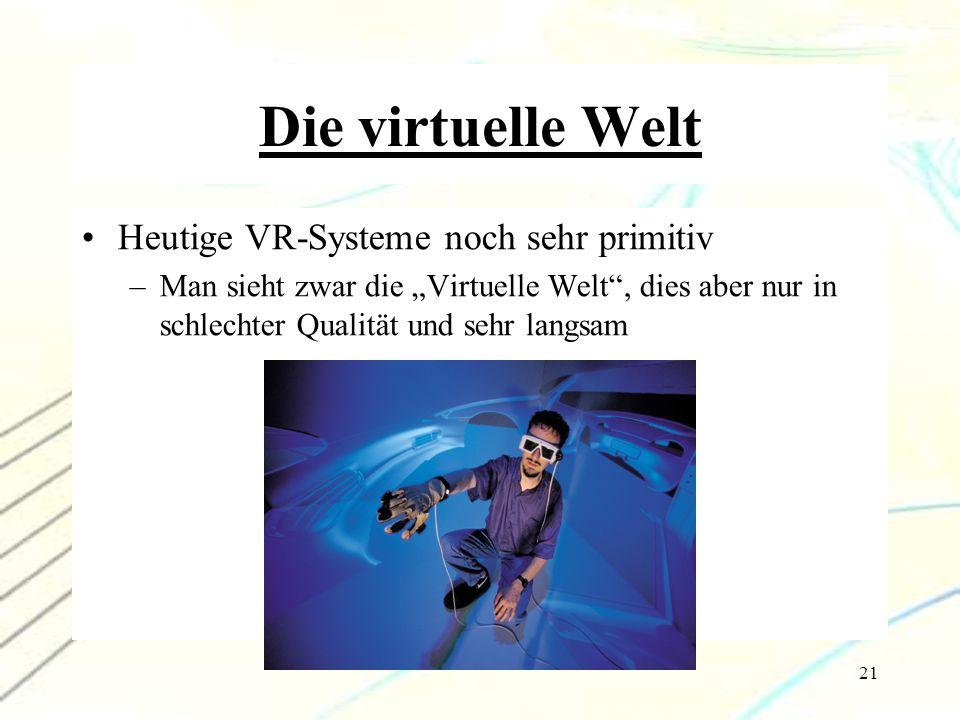 """21 Die virtuelle Welt Heutige VR-Systeme noch sehr primitiv –Man sieht zwar die """"Virtuelle Welt"""", dies aber nur in schlechter Qualität und sehr langsa"""
