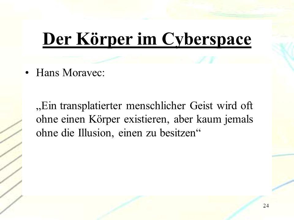 """24 Der Körper im Cyberspace Hans Moravec: """"Ein transplatierter menschlicher Geist wird oft ohne einen Körper existieren, aber kaum jemals ohne die Ill"""