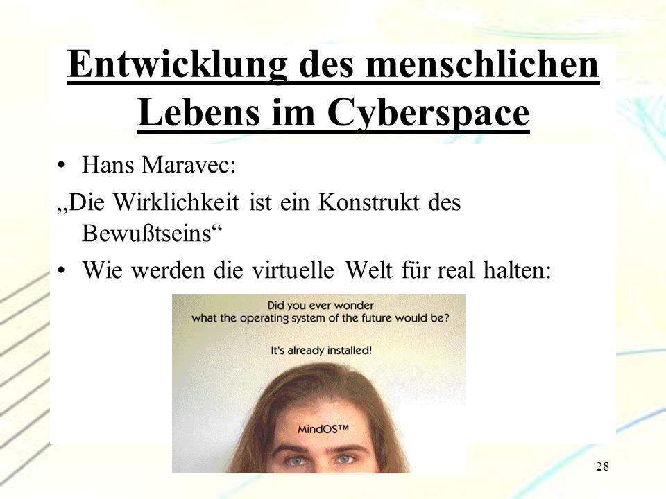 """28 Entwicklung des menschlichen Lebens im Cyberspace Hans Maravec: """"Die Wirklichkeit ist ein Konstrukt des Bewußtseins"""" Wie werden die virtuelle Welt"""