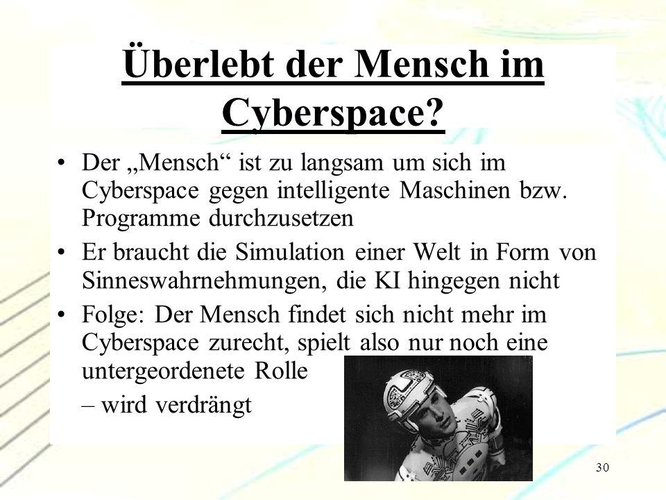 """30 Überlebt der Mensch im Cyberspace? Der """"Mensch"""" ist zu langsam um sich im Cyberspace gegen intelligente Maschinen bzw. Programme durchzusetzen Er b"""