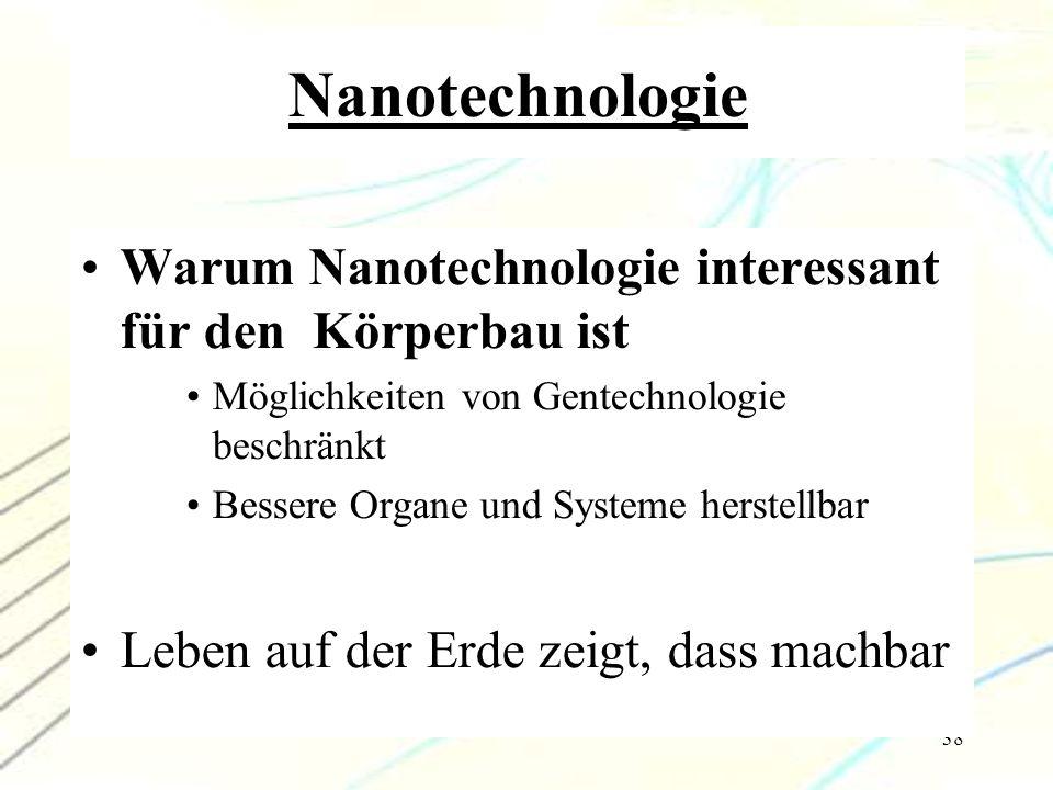 38 Nanotechnologie Warum Nanotechnologie interessant für den Körperbau ist Möglichkeiten von Gentechnologie beschränkt Bessere Organe und Systeme hers