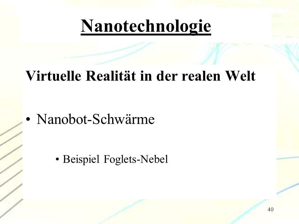 40 Nanotechnologie Virtuelle Realität in der realen Welt Nanobot-Schwärme Beispiel Foglets-Nebel