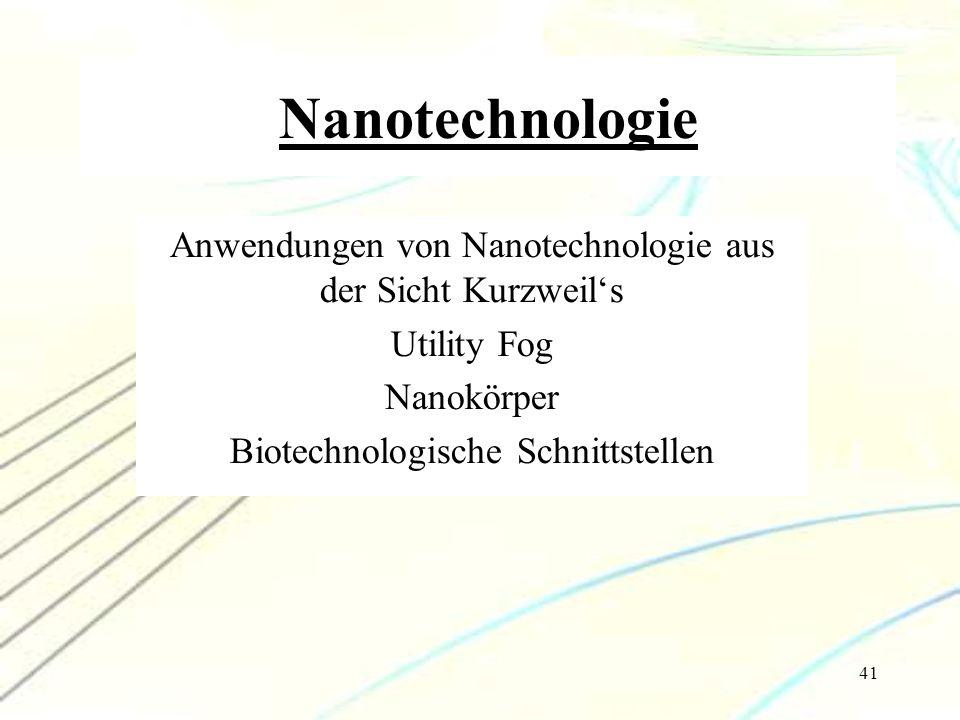 41 Nanotechnologie Anwendungen von Nanotechnologie aus der Sicht Kurzweil's Utility Fog Nanokörper Biotechnologische Schnittstellen