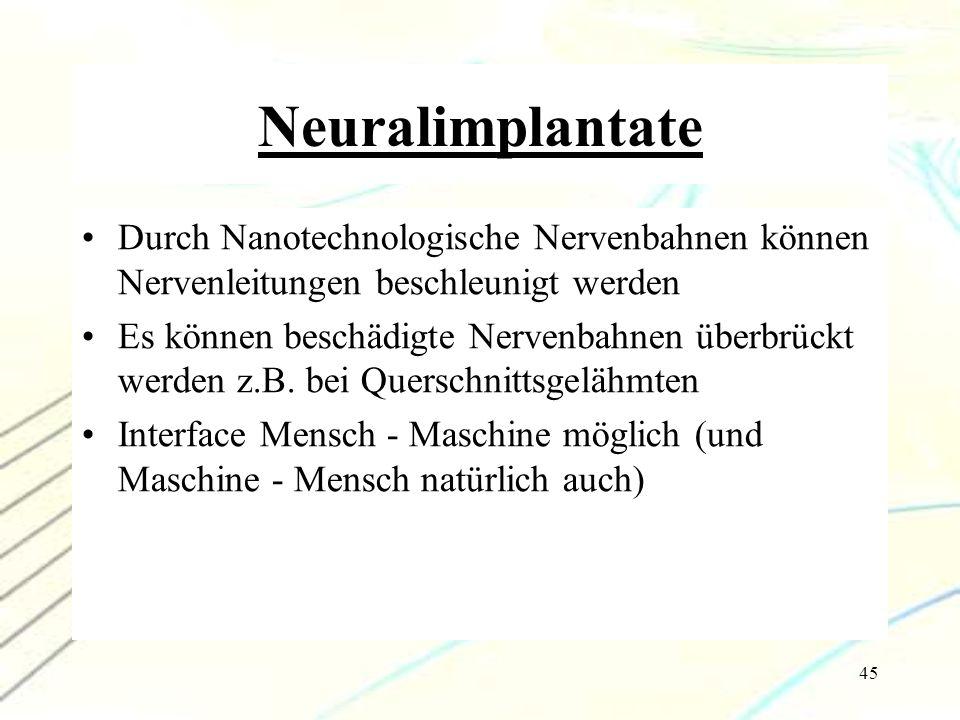 45 Neuralimplantate Durch Nanotechnologische Nervenbahnen können Nervenleitungen beschleunigt werden Es können beschädigte Nervenbahnen überbrückt wer