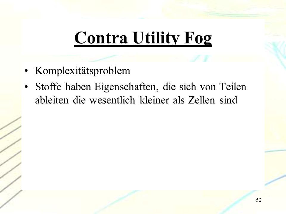 52 Contra Utility Fog Komplexitätsproblem Stoffe haben Eigenschaften, die sich von Teilen ableiten die wesentlich kleiner als Zellen sind