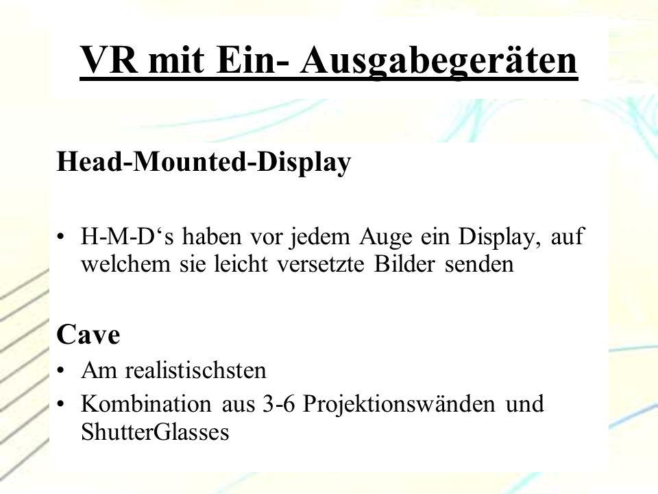 7 VR mit Ein- Ausgabegeräten Datenarm Simuliert mit Force-Feedback physikalische Kräfte Force-Feedback wird durch Motoren realisiert Datenhandschuh Simuliert mit Touch-Feedback den Tastsinn der Hand Touch-Feedback wird durch pneumatische Zylinder oder kleine Nadeln realisiert